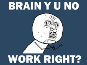 y-u-no-work-brain