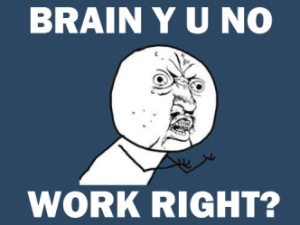 y-u-no-work-brain