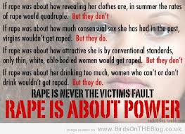 "It's unclear to me how ""Rape is about power"" follows from ""It's never the victim's fault."" I understand how, if it were true that rape is about power, the rape conversation would be simpler. But I fail to see evidence that it's true."