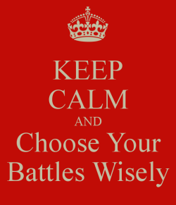 keep-calm-and-choose-your-battles-wisely-1