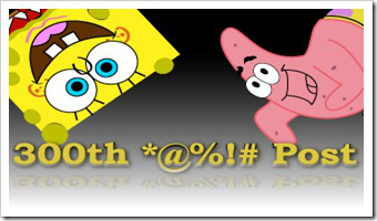 "Spongebob and Patrick (Spongebob's starfish friend) are floating in the upper portion of the image, against a background gradient from black (at the top) to white (at the bottom). Yellow text reads ""300th *@%!# Post!"""